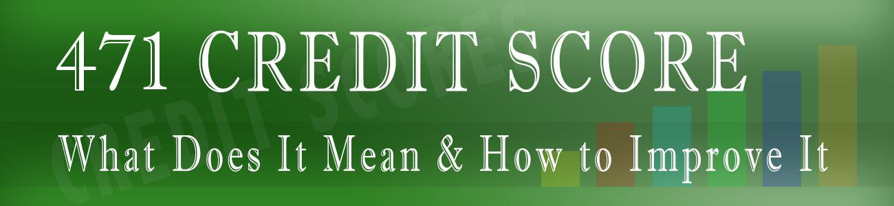 How good is 471 Credit Score?