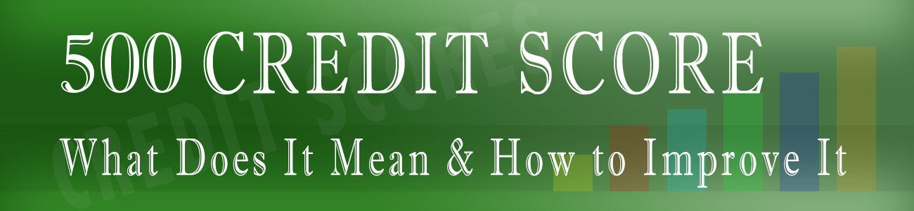 500 Credit Score >> 500 Fico Score Is Bad Learn How To Improve A 500 Credit Score