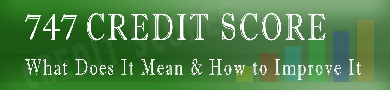 Is 747 A Good Credit Score >> Is 747 Credit Score Good Or Bad Learn How To Improve It
